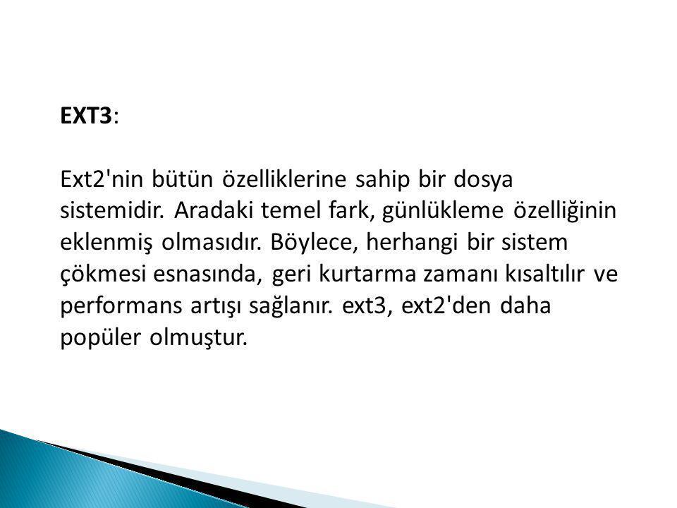 EXT3: Ext2 nin bütün özelliklerine sahip bir dosya sistemidir.