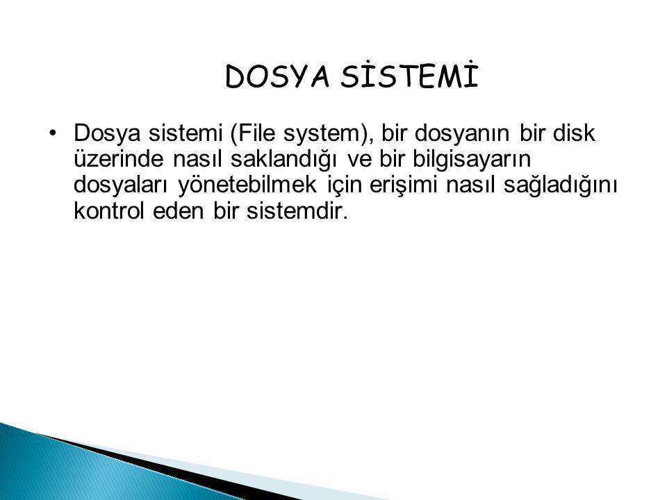 DOSYA SİSTEMİ •Dosya sistemi (File system), bir dosyanın bir disk üzerinde nasıl saklandığı ve bir bilgisayarın dosyaları yönetebilmek için erişimi nasıl sağladığını kontrol eden bir sistemdir.