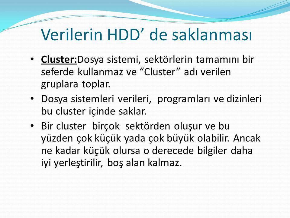 Verilerin HDD' de saklanması • Cluster:Dosya sistemi, sektörlerin tamamını bir seferde kullanmaz ve Cluster adı verilen gruplara toplar.