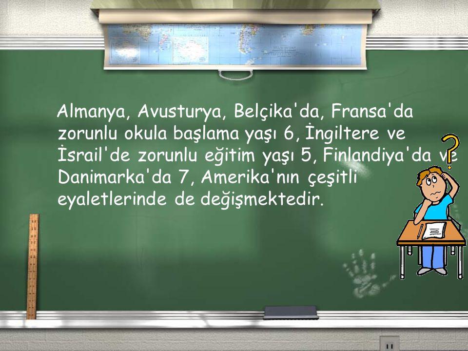 Almanya, Avusturya, Belçika'da, Fransa'da zorunlu okula başlama yaşı 6, İngiltere ve İsrail'de zorunlu eğitim yaşı 5, Finlandiya'da ve Danimarka'da 7,