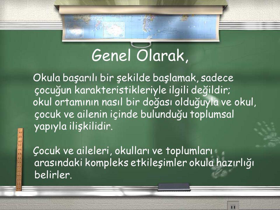 Genel Olarak, Okula başarılı bir şekilde başlamak, sadece çocuğun karakteristikleriyle ilgili değildir; okul ortamının nasıl bir doğası olduğuyla ve o