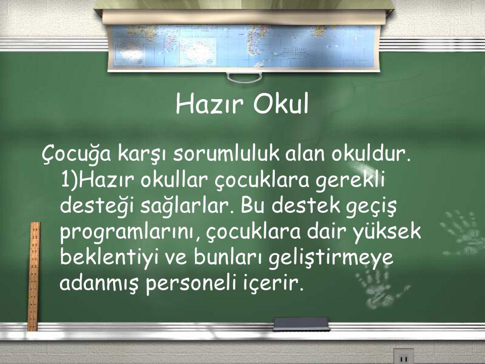 Hazır Okul Çocuğa karşı sorumluluk alan okuldur. 1)Hazır okullar çocuklara gerekli desteği sağlarlar. Bu destek geçiş programlarını, çocuklara dair yü