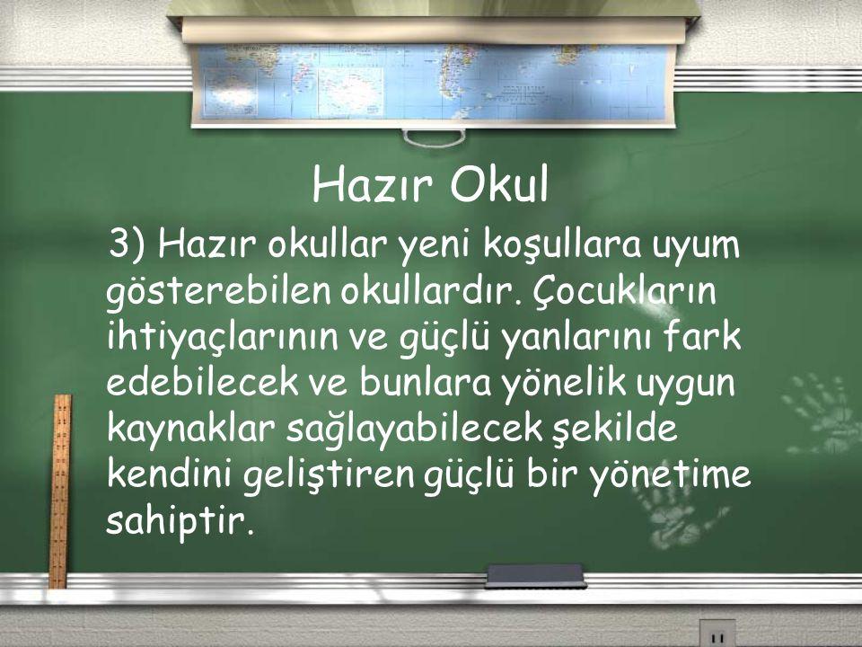 Hazır Okul 3) Hazır okullar yeni koşullara uyum gösterebilen okullardır. Çocukların ihtiyaçlarının ve güçlü yanlarını fark edebilecek ve bunlara yönel