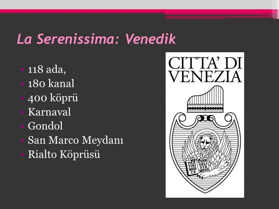 La Serenissima: Venedik •118 ada, •180 kanal •400 köprü •Karnaval •Gondol •San Marco Meydanı •Rialto Köprüsü