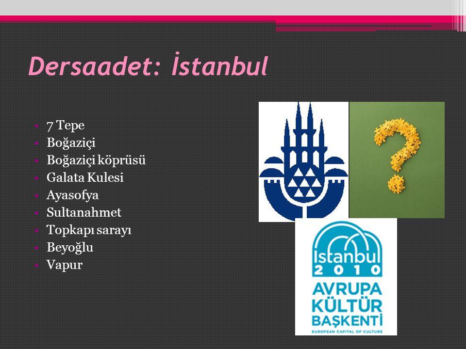 Dersaadet: İstanbul •7 Tepe •Boğaziçi •Boğaziçi köprüsü •Galata Kulesi •Ayasofya •Sultanahmet •Topkapı sarayı •Beyoğlu •Vapur