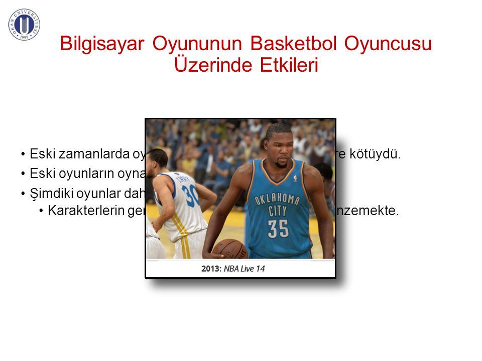 Bilgisayar Oyununun Basketbol Oyuncusu Üzerinde Etkileri •Eski zamanlarda oyun grafikleri şimdiki oyunlara göre kötüydü. •Eski oyunların oynama zorluğ
