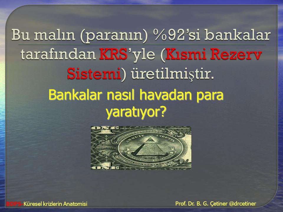 Bankalar nasıl havadan para yaratıyor? BDPS-Küresel krizlerin Anatomisi Prof. Dr. B. G. Çetiner @drcetiner