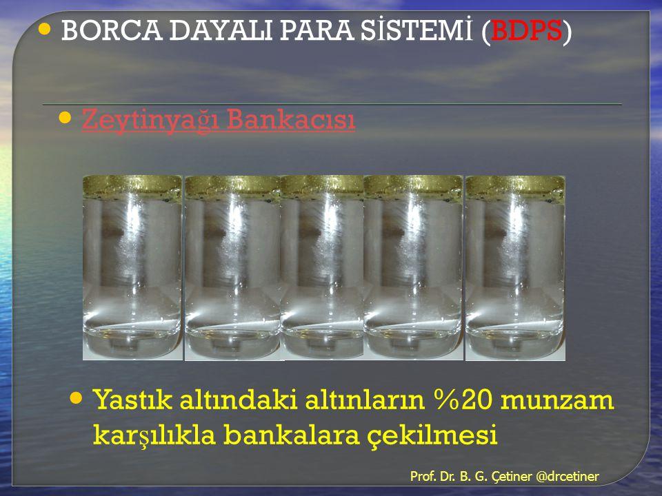• BORCA DAYALI PARA S İ STEM İ (BDPS) • Zeytinya ğ ı Bankacısı Zeytinya ğ ı Bankacısı • Yastık altındaki altınların %20 munzam kar ş ılıkla bankalara