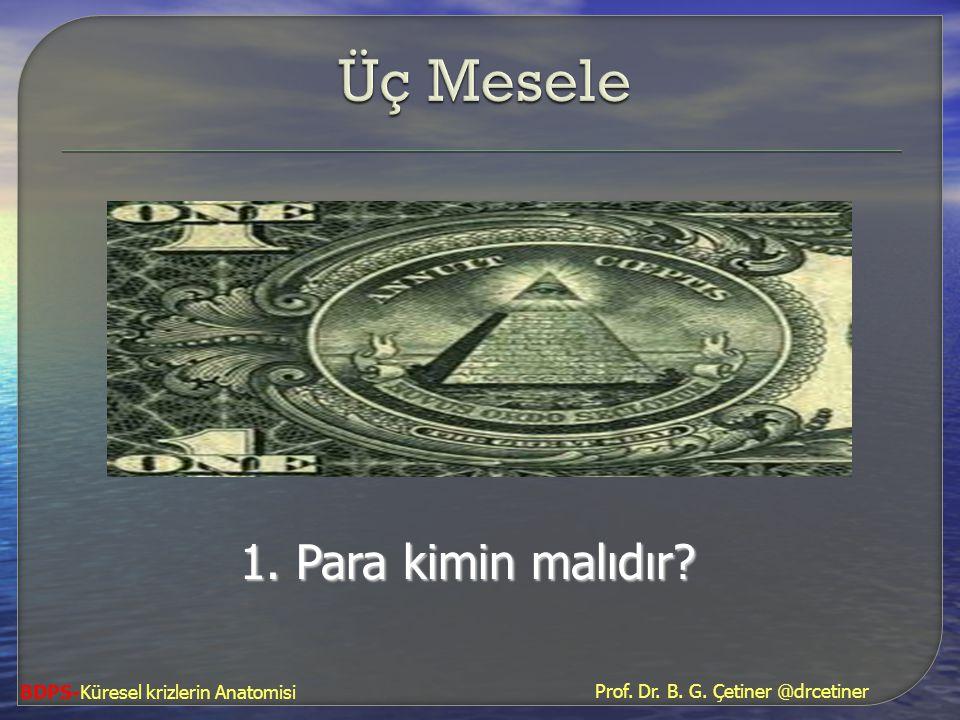 1. Para kimin malıdır? Prof. Dr. B. G. Çetiner @drcetiner BDPS-Küresel krizlerin Anatomisi