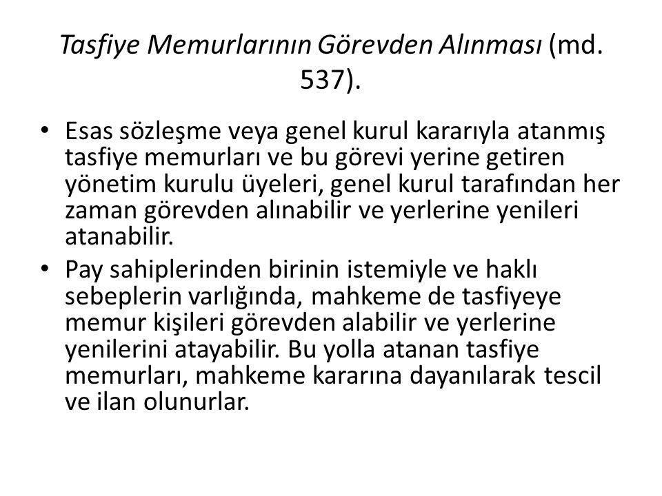 Tasfiye Memurlarının Görevden Alınması (md. 537). • Esas sözleşme veya genel kurul kararıyla atanmış tasfiye memurları ve bu görevi yerine getiren yön