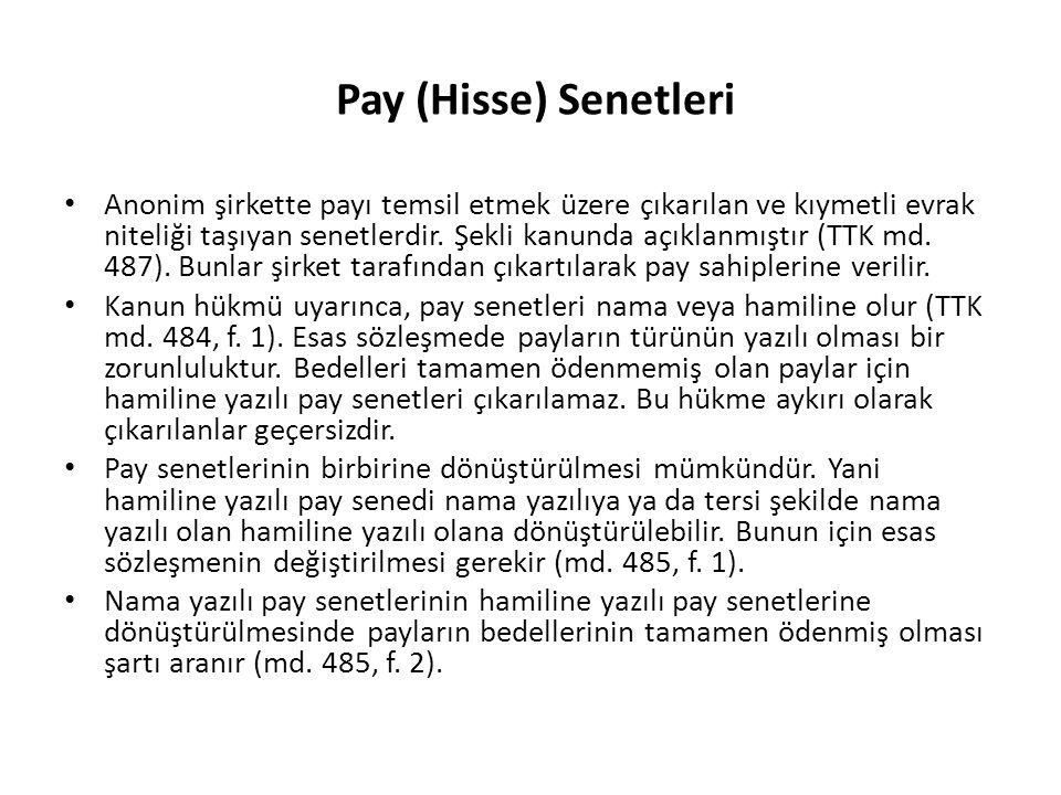 Pay (Hisse) Senetleri • Anonim şirkette payı temsil etmek üzere çıkarılan ve kıymetli evrak niteliği taşıyan senetlerdir. Şekli kanunda açıklanmıştır