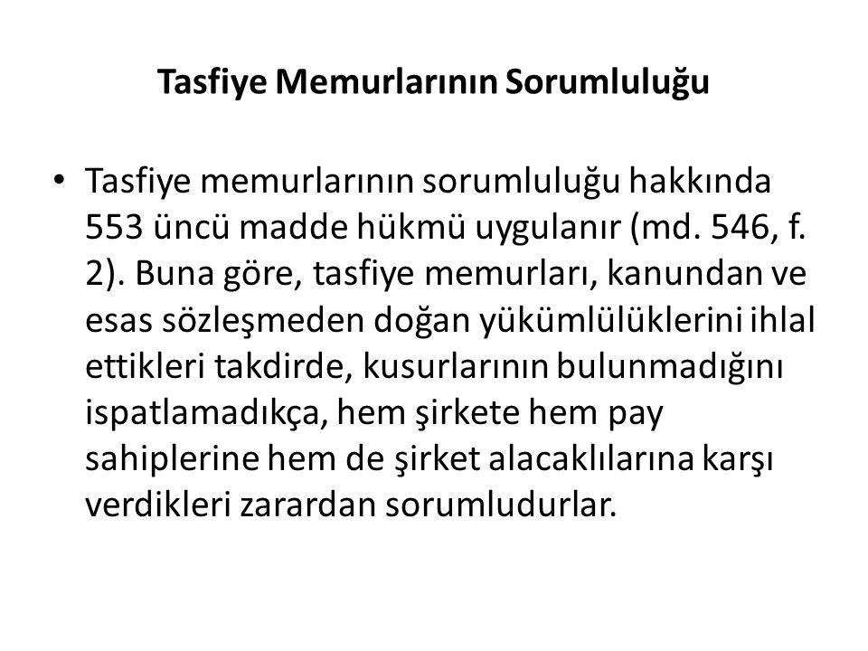 Tasfiye Memurlarının Sorumluluğu • Tasfiye memurlarının sorumluluğu hakkında 553 üncü madde hükmü uygulanır (md. 546, f. 2). Buna göre, tasfiye memurl