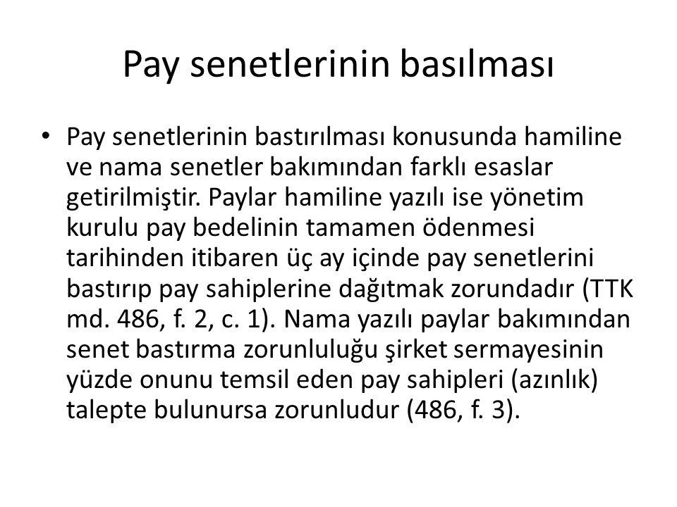 Pay senetlerinin basılması • Pay senetlerinin bastırılması konusunda hamiline ve nama senetler bakımından farklı esaslar getirilmiştir. Paylar hamilin