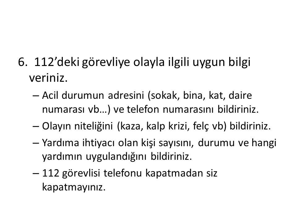 6. 112'deki görevliye olayla ilgili uygun bilgi veriniz. – Acil durumun adresini (sokak, bina, kat, daire numarası vb…) ve telefon numarasını bildirin