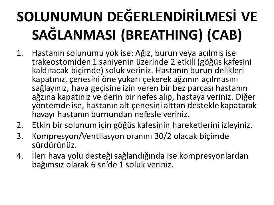 SOLUNUMUN DEĞERLENDİRİLMESİ VE SAĞLANMASI (BREATHING) (CAB) 1.Hastanın solunumu yok ise: Ağız, burun veya açılmış ise trakeostomiden 1 saniyenin üzeri