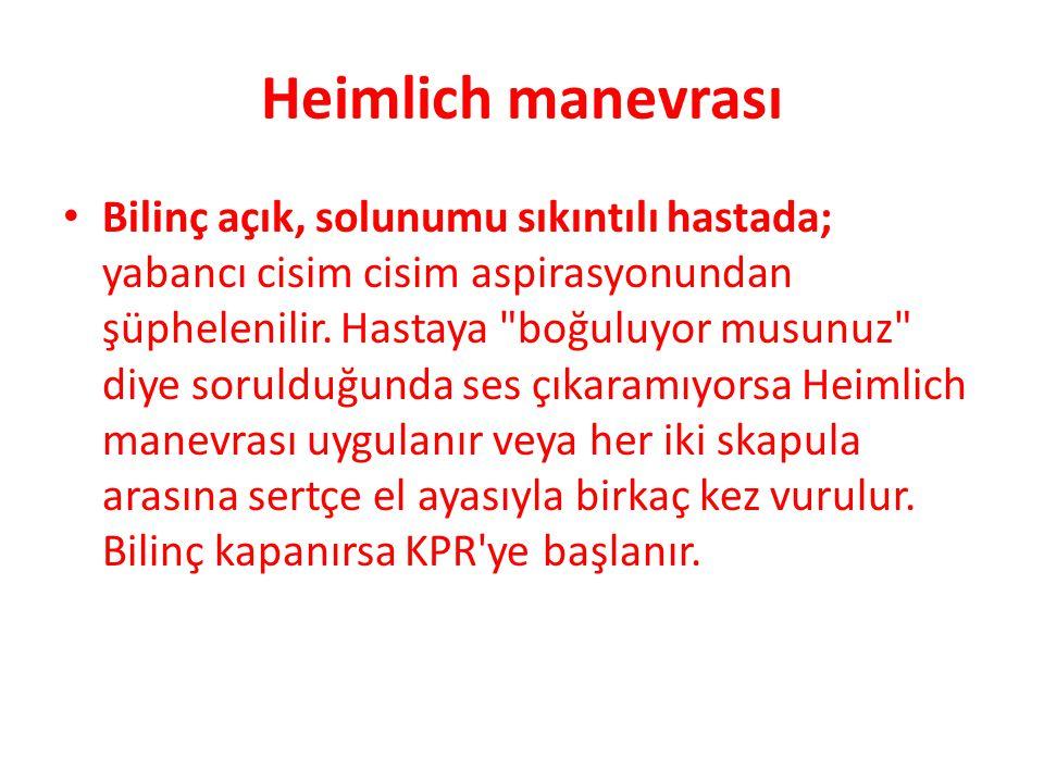 Heimlich manevrası • Bilinç açık, solunumu sıkıntılı hastada; yabancı cisim cisim aspirasyonundan şüphelenilir. Hastaya