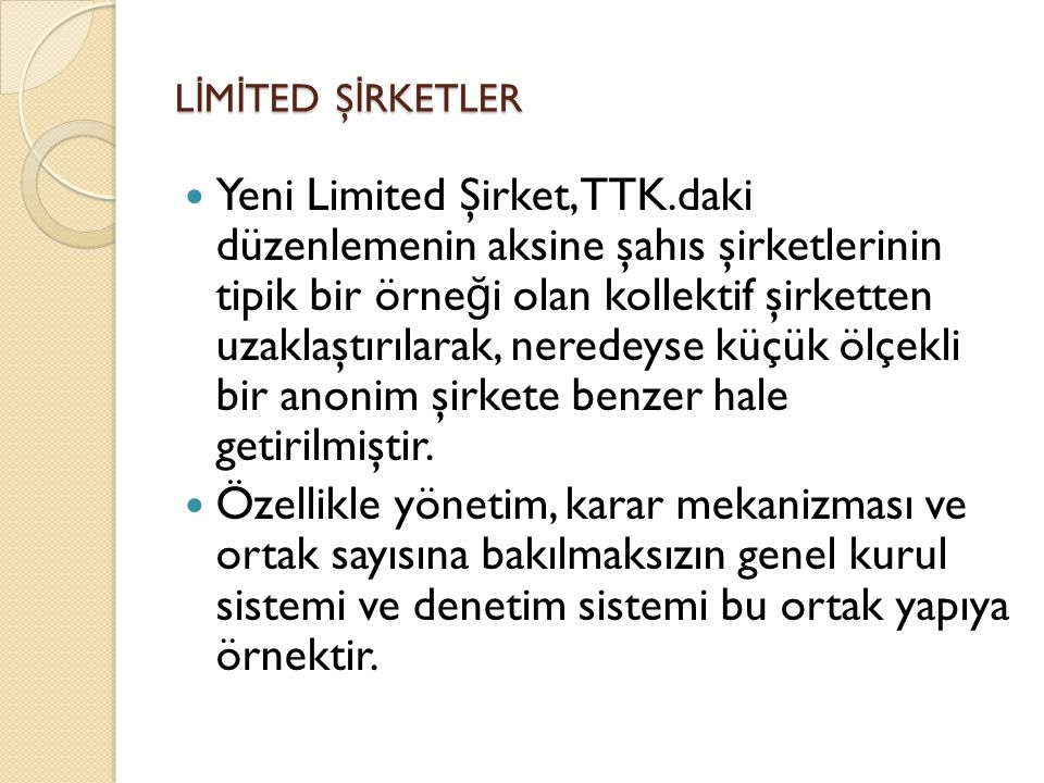 L İ M İ TED Ş İ RKETLER  Yeni Limited Şirket, TTK.daki düzenlemenin aksine şahıs şirketlerinin tipik bir örne ğ i olan kollektif şirketten uzaklaştır