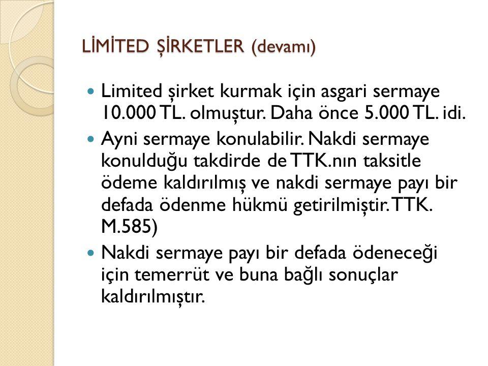 L İ M İ TED Ş İ RKETLER (devamı)  Limited şirket kurmak için asgari sermaye 10.000 TL. olmuştur. Daha önce 5.000 TL. idi.  Ayni sermaye konulabilir.