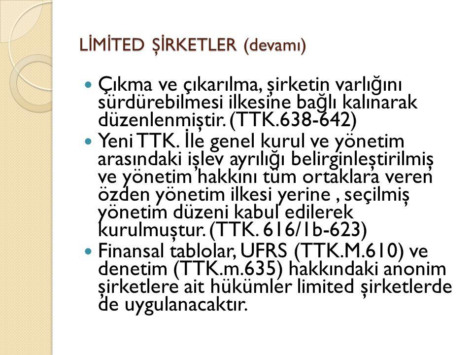 L İ M İ TED Ş İ RKETLER (devamı)  Çıkma ve çıkarılma, şirketin varlı ğ ını sürdürebilmesi ilkesine ba ğ lı kalınarak düzenlenmiştir. (TTK.638-642) 
