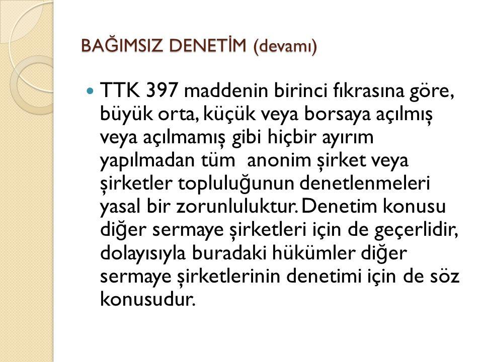 BA Ğ IMSIZ DENET İ M (devamı)  TTK 397 maddenin birinci fıkrasına göre, büyük orta, küçük veya borsaya açılmış veya açılmamış gibi hiçbir ayırım yapı
