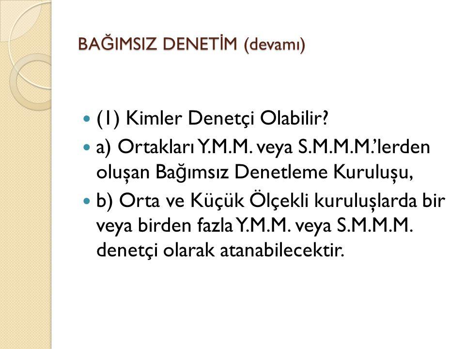 BA Ğ IMSIZ DENET İ M (devamı)  (1) Kimler Denetçi Olabilir?  a) Ortakları Y.M.M. veya S.M.M.M.'lerden oluşan Ba ğ ımsız Denetleme Kuruluşu,  b) Ort