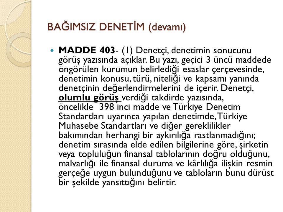 BA Ğ IMSIZ DENET İ M (devamı)  MADDE 403- (1) Denetçi, denetimin sonucunu görüş yazısında açıklar. Bu yazı, geçici 3 üncü maddede öngörülen kurumun b