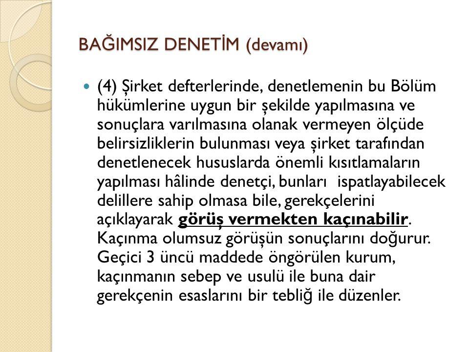 BA Ğ IMSIZ DENET İ M (devamı)  (4) Şirket defterlerinde, denetlemenin bu Bölüm hükümlerine uygun bir şekilde yapılmasına ve sonuçlara varılmasına ola