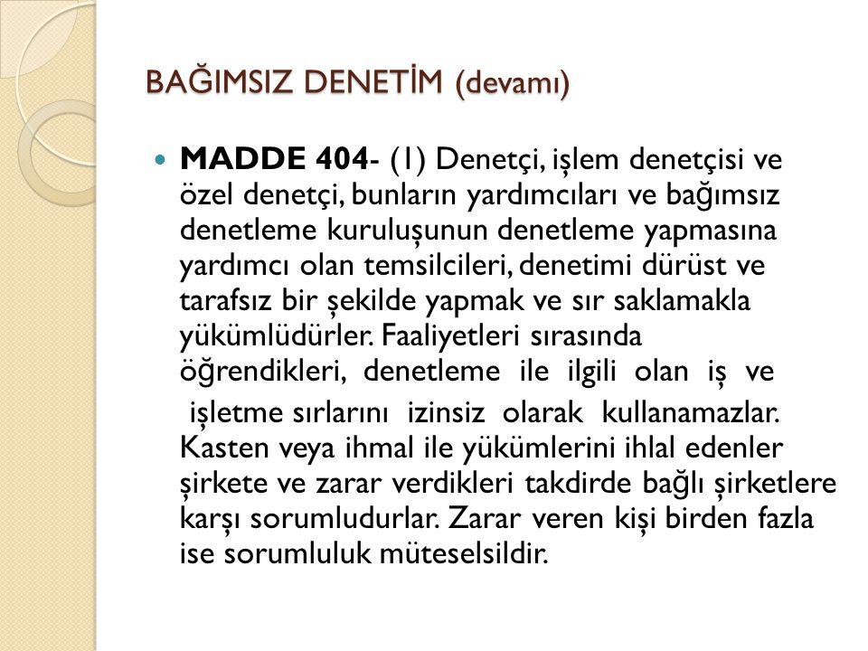 BA Ğ IMSIZ DENET İ M (devamı)  MADDE 404- (1) Denetçi, işlem denetçisi ve özel denetçi, bunların yardımcıları ve ba ğ ımsız denetleme kuruluşunun den