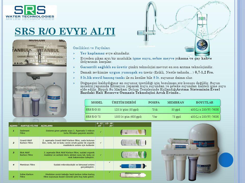 SRS R/O EVYE ALTI Özellikleri ve Faydaları  Yer kaplamaz evye altındadır.  Evyeden çıkan ayrı bir muslukla içme suyu, sebze meyve yıkama ve çay kahv