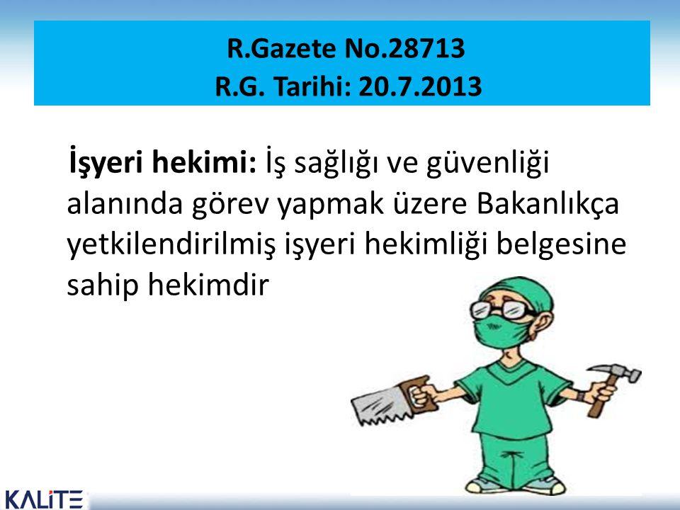 R.Gazete No.28713 R.G. Tarihi: 20.7.2013 İşyeri hekimi: İş sağlığı ve güvenliği alanında görev yapmak üzere Bakanlıkça yetkilendirilmiş işyeri hekimli