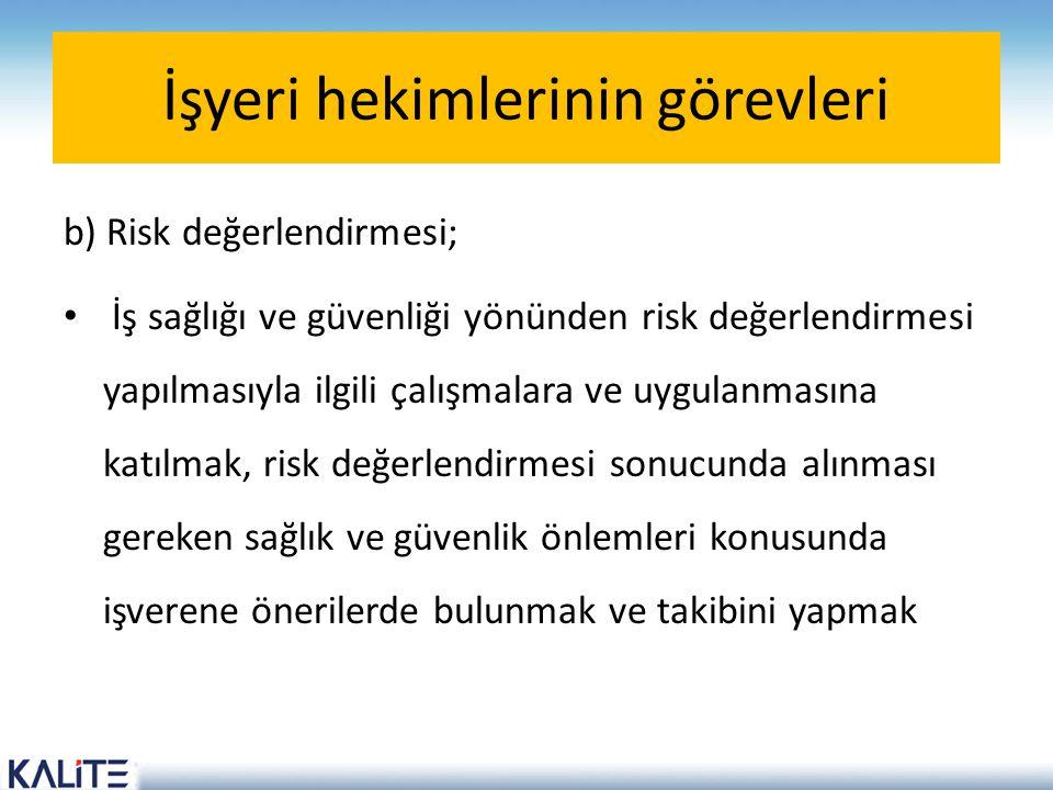 İşyeri hekimlerinin görevleri b) Risk değerlendirmesi; • İş sağlığı ve güvenliği yönünden risk değerlendirmesi yapılmasıyla ilgili çalışmalara ve uygu
