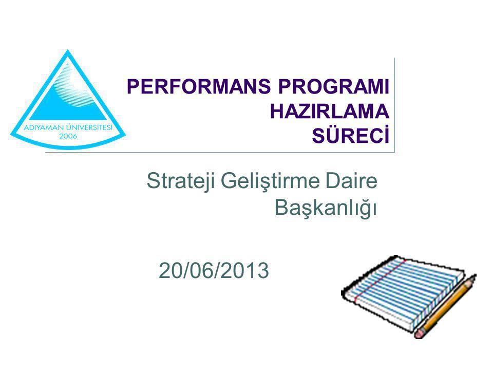 PERFORMANS PROGRAMI HAZIRLAMA SÜRECİ Strateji Geliştirme Daire Başkanlığı 20/06/2013