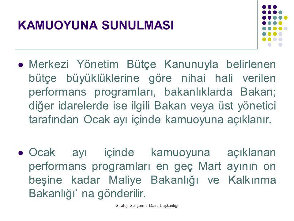 KAMUOYUNA SUNULMASI  Merkezi Yönetim Bütçe Kanunuyla belirlenen bütçe büyüklüklerine göre nihai hali verilen performans programları, bakanlıklarda Ba