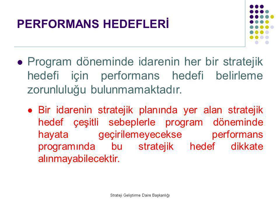 PERFORMANS HEDEFLERİ  Program döneminde idarenin her bir stratejik hedefi için performans hedefi belirleme zorunluluğu bulunmamaktadır.  Bir idareni
