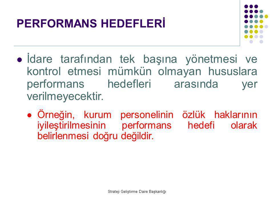 PERFORMANS HEDEFLERİ  İdare tarafından tek başına yönetmesi ve kontrol etmesi mümkün olmayan hususlara performans hedefleri arasında yer verilmeyecek