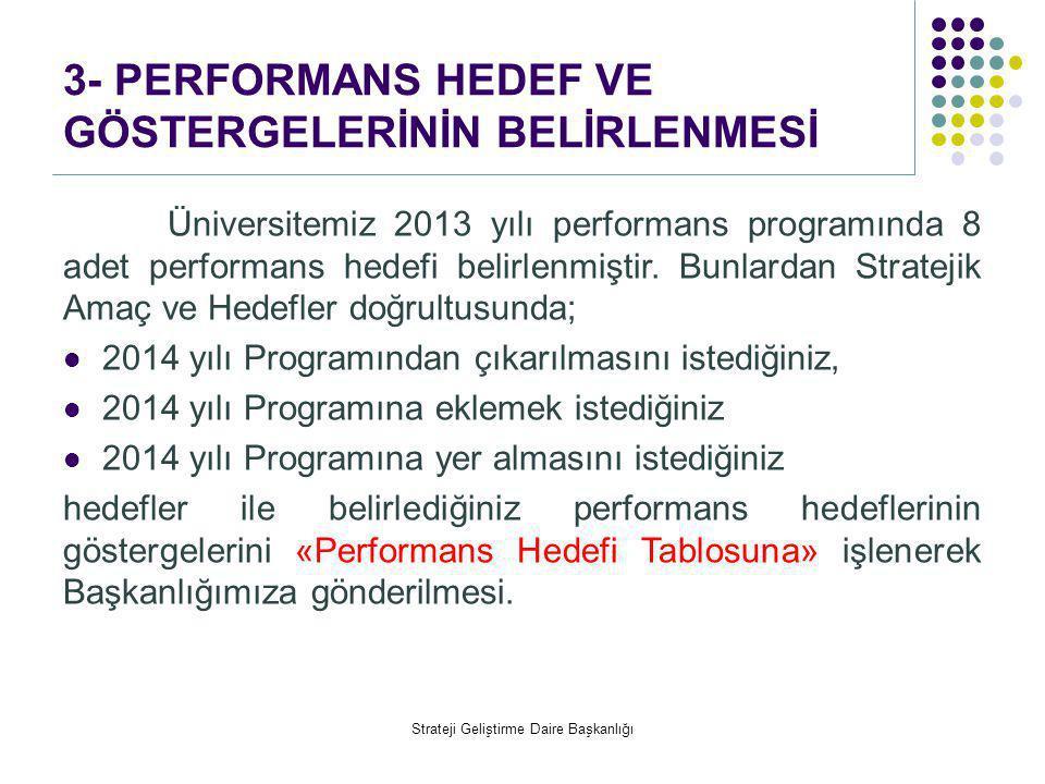 3- PERFORMANS HEDEF VE GÖSTERGELERİNİN BELİRLENMESİ Üniversitemiz 2013 yılı performans programında 8 adet performans hedefi belirlenmiştir. Bunlardan