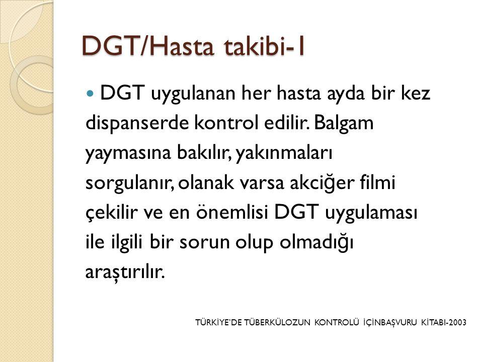 DGT/Hasta takibi-1  DGT uygulanan her hasta ayda bir kez dispanserde kontrol edilir.