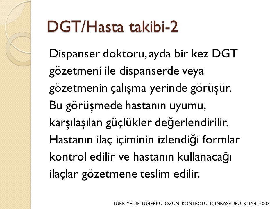 DGT/Hasta takibi-2 Dispanser doktoru, ayda bir kez DGT gözetmeni ile dispanserde veya gözetmenin çalışma yerinde görüşür.