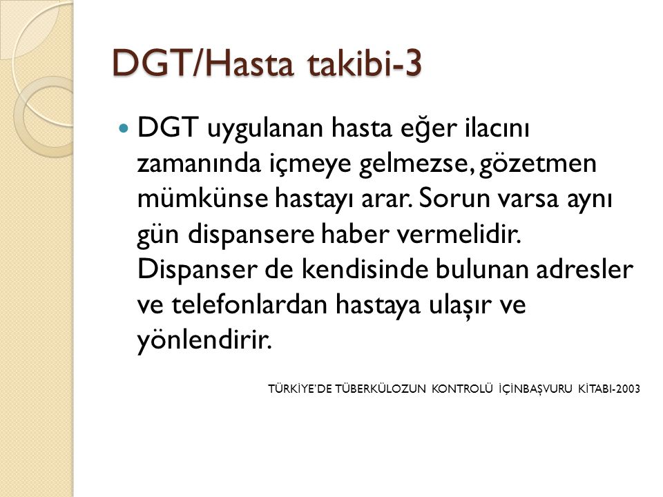 DGT/Hasta takibi-3  DGT uygulanan hasta e ğ er ilacını zamanında içmeye gelmezse, gözetmen mümkünse hastayı arar.