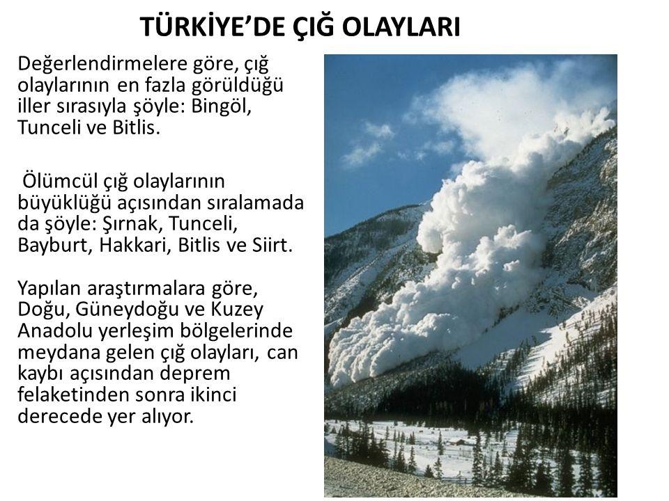 TÜRKİYE'DE ÇIĞ OLAYLARI Değerlendirmelere göre, çığ olaylarının en fazla görüldüğü iller sırasıyla şöyle: Bingöl, Tunceli ve Bitlis. Ölümcül çığ olayl