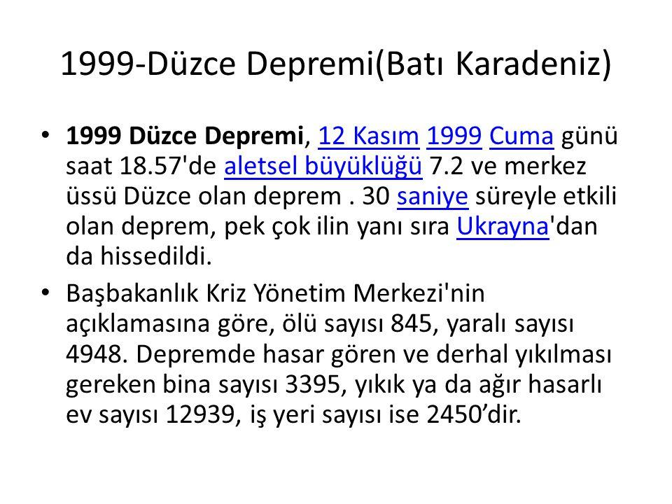 1999-Düzce Depremi(Batı Karadeniz) • 1999 Düzce Depremi, 12 Kasım 1999 Cuma günü saat 18.57'de aletsel büyüklüğü 7.2 ve merkez üssü Düzce olan deprem.