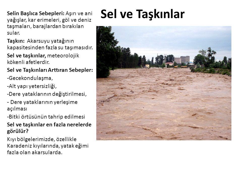 Selin Başlıca Sebepleri: Aşırı ve ani yağışlar, kar erimeleri, göl ve deniz taşmaları, barajlardan bırakılan sular. Taşkın: Akarsuyu yatağının kapasit