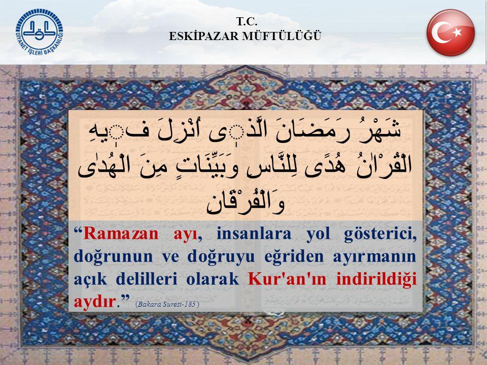 """""""Ramazan ayı, insanlara yol gösterici, doğrunun ve doğruyu eğriden ayırmanın açık delilleri olarak Kur'an'ın indirildiği aydır."""" (Bakara Suresi-185 )"""