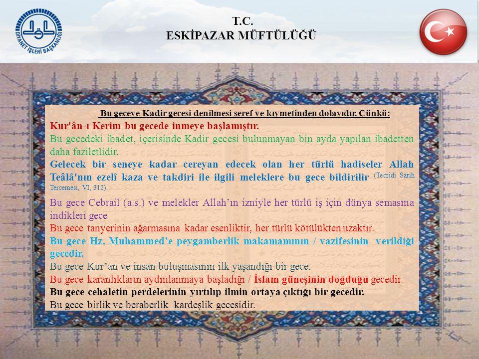 Bu geceye Kadir gecesi denilmesi şeref ve kıymetinden dolayıdır. Çünkü: Kur'ân-ı Kerim bu gecede inmeye başlamıştır. Bu gecedeki ibadet, içerisinde Ka