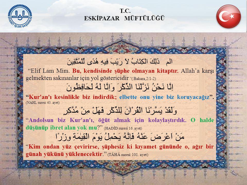 """الم ذَلِكَ الْكِتَابُ لاَ رَيْبَ فِيهِ هُدًى لِّلْمُتَّقِينَ """"Elif Lam Mim. Bu, kendisinde şüphe olmayan kitaptır. Allah'a karşı gelmekten sakınanlar"""
