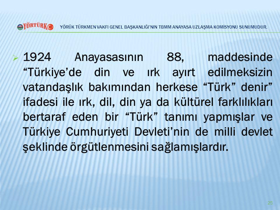 """YÖRÜK TÜRKMEN VAKFI GENEL BAŞKANLIĞI'NIN TBMM ANAYASA UZLAŞMA KOMİSYONU SUNUMUDUR.  1924 Anayasasının 88, maddesinde """"Türkiye'de din ve ırk ayırt edi"""