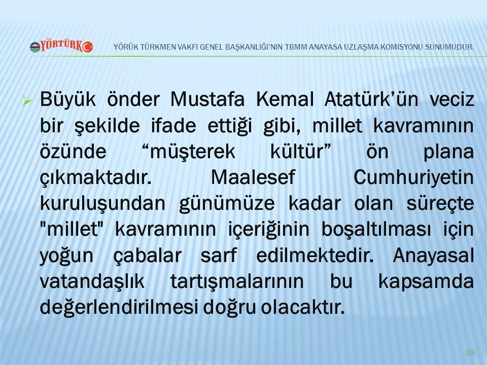 YÖRÜK TÜRKMEN VAKFI GENEL BAŞKANLIĞI'NIN TBMM ANAYASA UZLAŞMA KOMİSYONU SUNUMUDUR.  Büyük önder Mustafa Kemal Atatürk'ün veciz bir şekilde ifade etti
