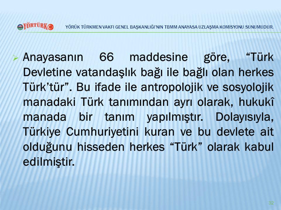 """YÖRÜK TÜRKMEN VAKFI GENEL BAŞKANLIĞI'NIN TBMM ANAYASA UZLAŞMA KOMİSYONU SUNUMUDUR.  Anayasanın 66 maddesine göre, """"Türk Devletine vatandaşlık bağı il"""