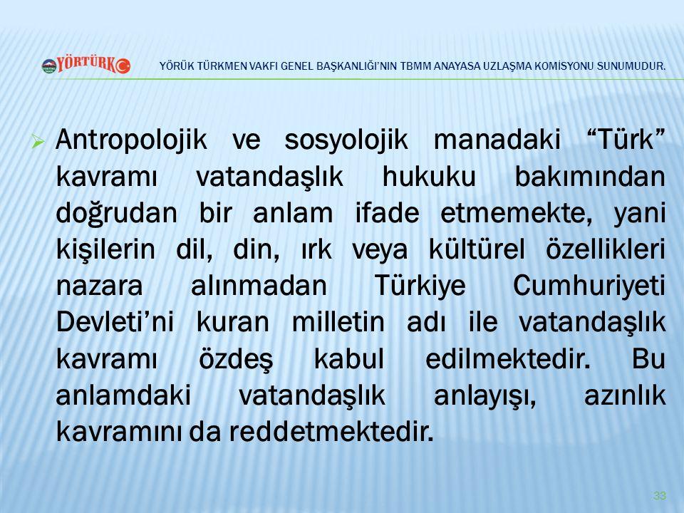 """YÖRÜK TÜRKMEN VAKFI GENEL BAŞKANLIĞI'NIN TBMM ANAYASA UZLAŞMA KOMİSYONU SUNUMUDUR.  Antropolojik ve sosyolojik manadaki """"Türk"""" kavramı vatandaşlık hu"""