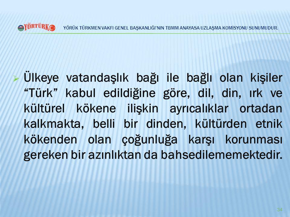 """YÖRÜK TÜRKMEN VAKFI GENEL BAŞKANLIĞI'NIN TBMM ANAYASA UZLAŞMA KOMİSYONU SUNUMUDUR.  Ülkeye vatandaşlık bağı ile bağlı olan kişiler """"Türk"""" kabul edild"""